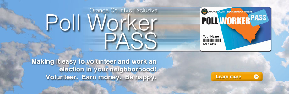 Orange County's Exclusive Poll Worker PASS Making easy to volunteer and work an election in your neighborhood! Volunteer. Earn money. Be happy.