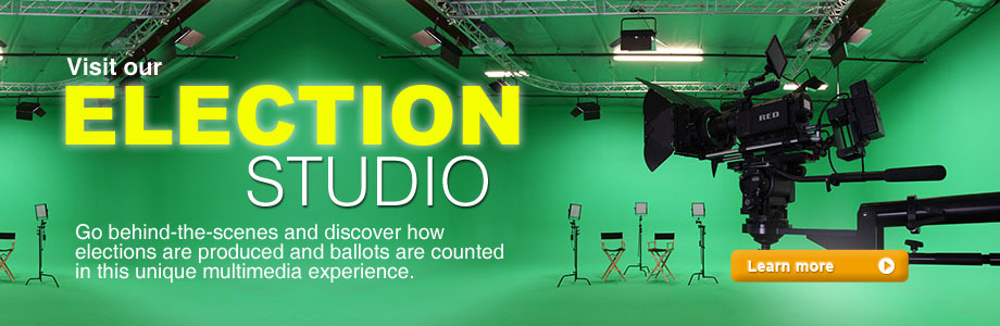 Visit our ELECTION STUDIO Go behind-the-scenes and discover how elections are produced and ballots are counted in this unique multimedia experience